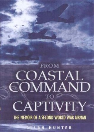 From Coastal Command to Captivity: The Memoir of a Second World War Airman  by  Allan Hunter