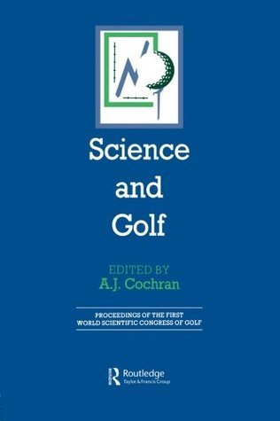 Science and Golf: Proceedings of the First World Scientific Congress of Golf  by  A.J. Cochran