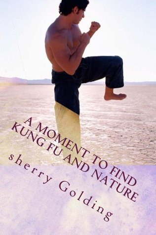 A moment to find kung fu and nature  by  Sherry Ann Golding