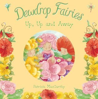 Dewdrop Fairies: Up, Up and Away  by  Patricia MacCarthy