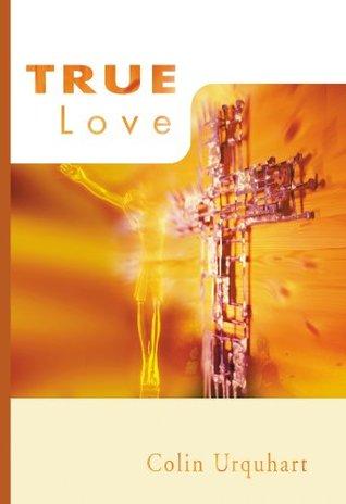 True Love (True Series) Colin Urquhart
