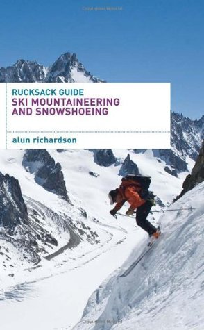 Rucksack Guide - Ski Mountaineering and Snowshoeing  by  Alun Richardson