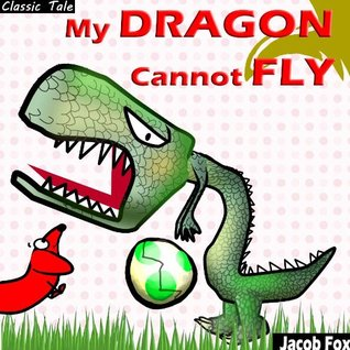 My DRAGON cannot FLY (Classic Tales for Childrens Picture Books) - The Dragons Adventure for Children Ages 4-8  by  Piggy Sue