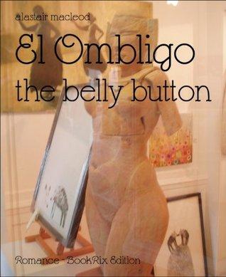 El Ombligo: the belly button  by  Alastair MacLeod
