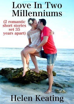 Love In Two Millenniums (2 romantic short stories set 35 years apart) Helen Keating
