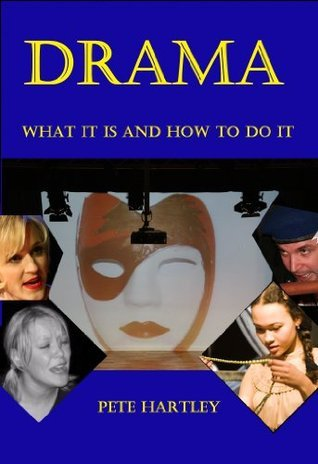 Drama: What it is and how to do it Pete Hartley