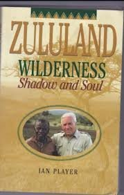 Zululand Wilderness: Shadow And Soul Ian Player