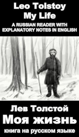 A Russian reader Moya zhizn: Vocabulary in English, Explanatory notes in English, Essay in English (illustrated, annotated)  by  Leo Tolstoy