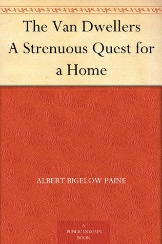 The Van Dwellers A Strenuous Quest for a Home  by  Albert Bigelow Paine