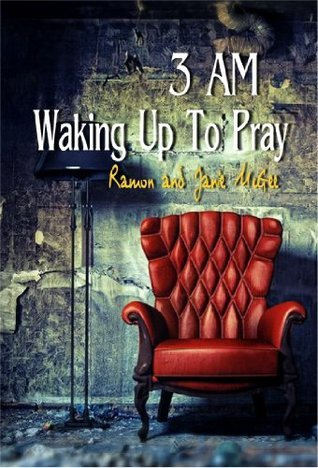 3am Waking Up To Pray  by  Janie McGee