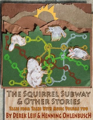 The Squirrel Subway: Tales From Talks With Music Volume Two  by  Derek Leif