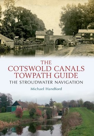 The Cotswold Canals Towpath Guide: The Stroudwater Navigation Michael Handford