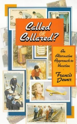 Called or Collared?: An Alternative Approach to Vocation  by  Francis Dewar