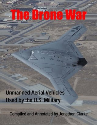 The Drone War: Unmanned Aerial Vehicles Used  by  the U.S. Military by Jonathon Clarke