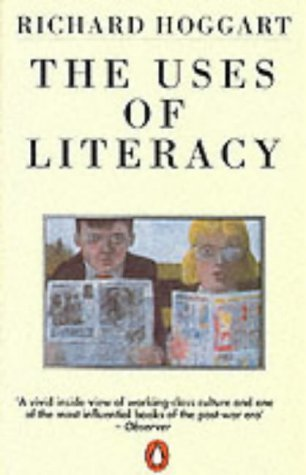 The Uses Of Literacy: Aspects Of Working Class Life With Special Reference To Publications And Entertainments  by  Richard Hoggart