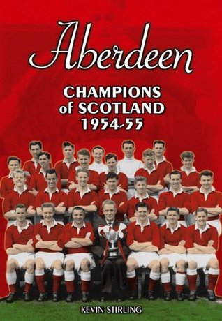 Aberdeen: Champions of Scotland 1954-55  by  Kevin Stirling