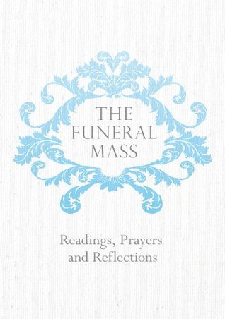 The Funeral Mass: Readings, Prayers and Reflections Veritas Publications