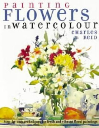 Painting Flowers In Watercolour  by  Charles Reid