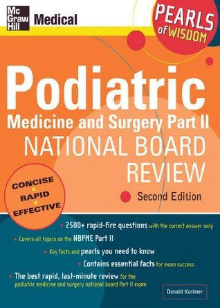 Podiatric Medicine and Surgery Part II National Board Review: Pearls of Wisdom,  Second Edition: Pearls of Wisdom: Pt. 2  by  Donald Kushner
