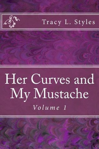 Her Curves And My Mustache Vol 1  by  Tracy Styles