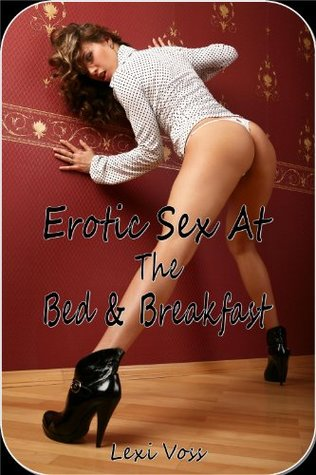 Erotic Sex at The Bed & Breakfast Lexi Voss