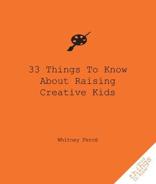 33 Things To Know About Raising Creative Kids Whitney Ferre