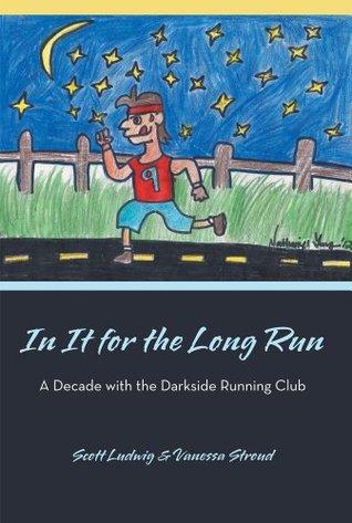 In It for the Long Run: A Decade with the Darkside Running Club Scott Ludwig