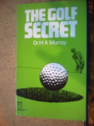 Golf Secret  by  Henry Arthur Murray