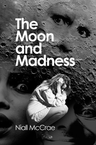 The Moon and Madness Niall McCrae