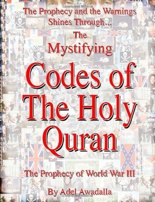 The Prophecy and the Warnings Shines Through the Mystifying Codes of the Holy Quran Adel Awadalla