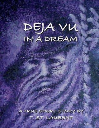 Deja Vu In A Dream: A True Short Story  by  T.St. Laurent