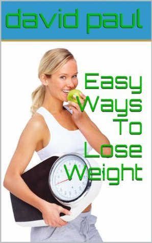Easy Ways To Lose Weight  by  David Paul