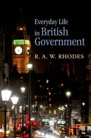 Everyday Life in British Government  by  R.A. W. Rhodes