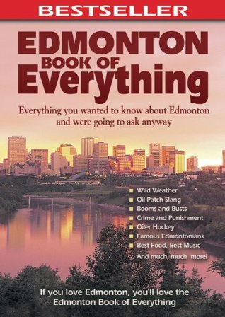 Edmonton Book of Everything: Everything You Wanted to Know About Edmonton and Were Going to Ask Anyway  by  Cheryl Mahaffy