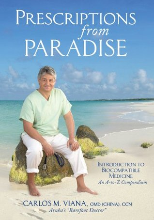 Prescriptions From Paradise: Introduction to biocompatible medicine Carlos Manuel Viana