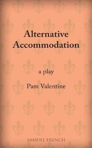 Alternative Accommodation: A Play Pam Valentine