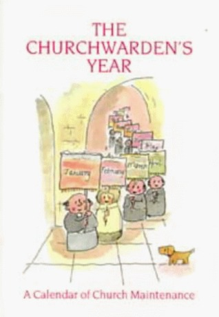 The Churchwardens Year: Church Maintenance Calendar  by  Graham Jeffery