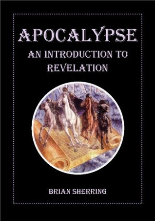 Apocalypse: An Introduction to Revelation  by  Brian Sherring