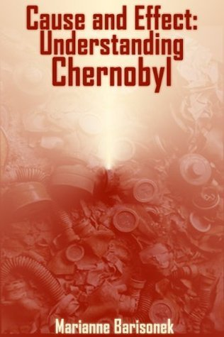 Cause and Effect: Understanding Chernobyl  by  Marianne Barisonek