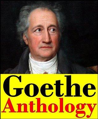 Goethe, Anthology  by  Johann Wolfgang von Goethe
