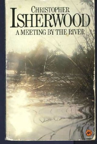 A Meeting By The River  by  Christopher Isherwood