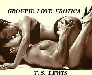 Groupie love Erotica T.S. Lewis