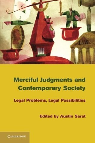Merciful Judgments and Contemporary Society: Legal Problems, Legal Possibilities  by  Austin Sarat