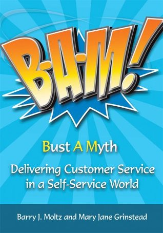 BAM!: Delivering Customer Service in a Self-Service World  by  Barry J. Moltz and Mary Jane Grinstead