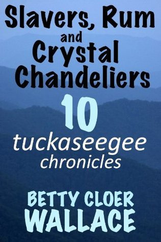 Slavers, Rum and Crystal Chanedliers (Tuckaseegee Chronicles, #10)  by  Betty Cloer Wallace