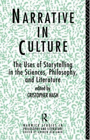 Narrative in Culture: The Uses of Storytelling in the Sciences, Philosophy and Literature Cristopher Nash