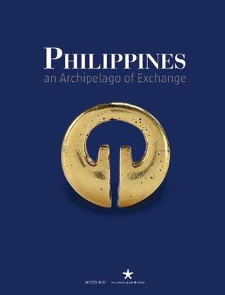 Philippines: Archipelago of Exchange Constance De Monbrison