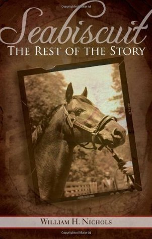 Seabiscuit, the Rest of the Story William H. Nichols