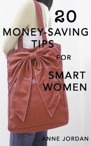 20 Money-Saving Tips for Smart Women Anne Jordan