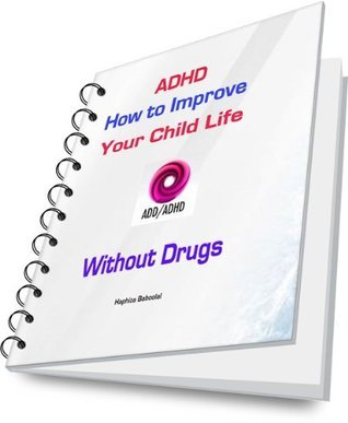 ADHD: How to Improve your Child Life Without Drugs  by  Haphiza Baboolal